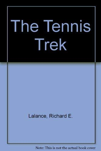 The Tennis Trek: Lalance, Richard E.