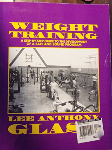 9780840394507: Weight Training: A Step-By-Step Guide to the Development of a Safe and Sound Program