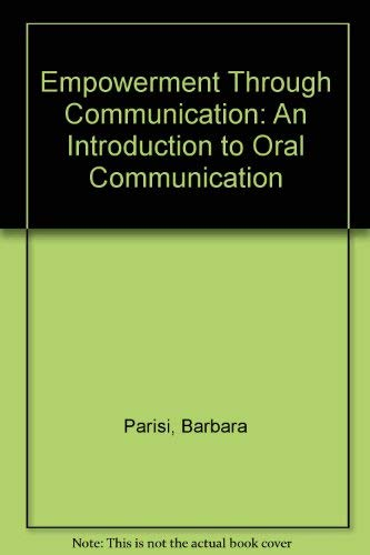 Empowerment Through Communication: An Introduction to Oral Communication: Parisi, Barbara, ...