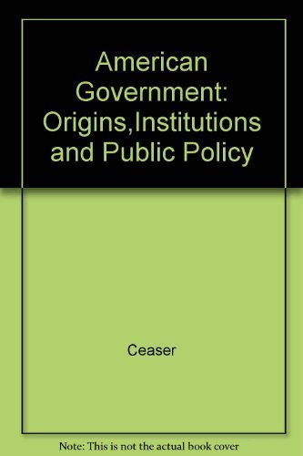 American Government, Origins, Institutions, and Public Policy: Ceaser, James W.;