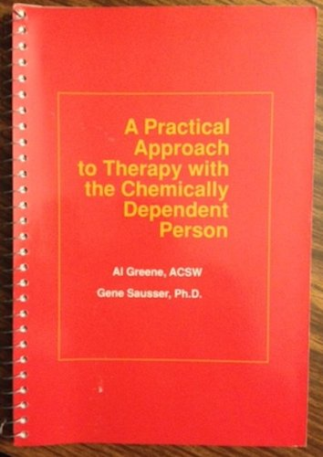 A Practical Approach to Therapy with the Chemically Dependent Person: Al Greene, Gene Sausser
