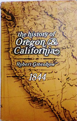 History of Oregon and California and the Other Territories of the Northwest Coast of North America:...