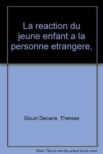 La reaction du jeune enfant a la: Gouin Decarie, Therese