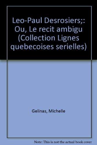 Leo-Paul Desrosiers;: Ou, Le recit ambigu (Collection Lignes quebecoises serielles) (French Edition...