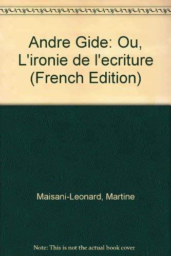 9780840503268: Andre Gide: Ou, L'ironie de l'ecriture (French Edition)