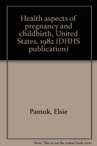 Health aspects of pregnancy and childbirth, United States, 1982 (DHHS publication): Elsie Pamuk