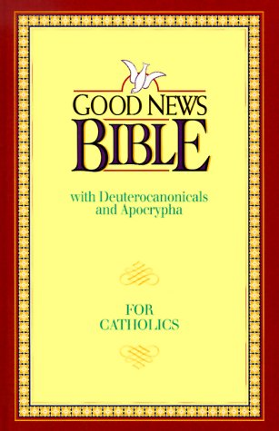 Good News Bible: Good News With Deuterocanonicals/Apocrypha