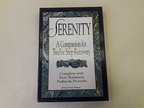 Serenity: A Companion for Twelve Step Recovery : Complete With New Testament Psalms and Proverbs&#...