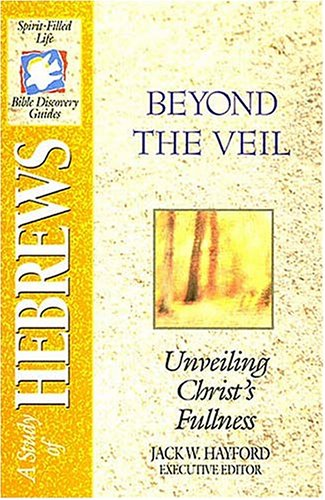 9780840720825: The Spirit-filled Life Bible Discovery Series B23-beyond The Veil - Unveiling Christ's Fullness