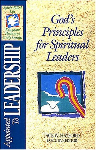 9780840720832: Appointed to Leadership: God's Principles for Spiritual Leaders (The Spirit-filled Life Kingdom Dynamics Guides)