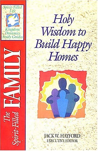 9780840720856: The Spirit-Filled Family: Holy Wisdom to Build Happy Homes (Spirit-Filled Life Study Guides)