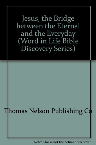 Jesus, the Bridge Between the Eternal and the Everyday: A Guide to Exploring the Gospel of John (...