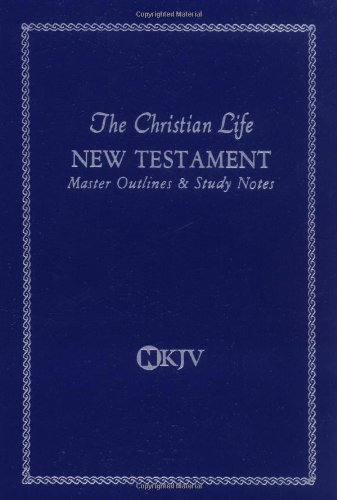 9780840721778: Christian Life New Testament With Master Outlines And Study Notes