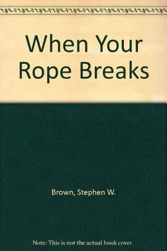 When Your Rope Breaks (9780840731388) by Brown, Stephen W.