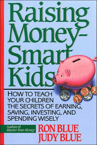 9780840731951: Raising Money-Smart Kids: How to Teach Your Children the Secrets of Earning, Saving, Investing, and Spending Wisely