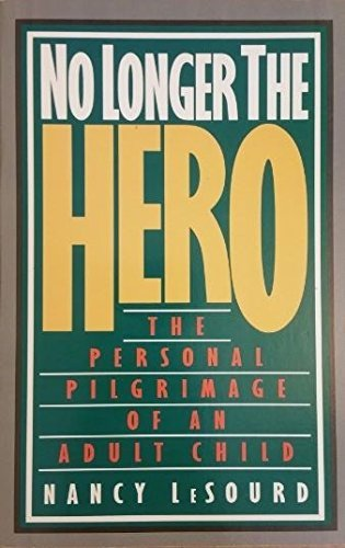 No Longer the Hero: The Personal Pilgrimage of an Adult Child.