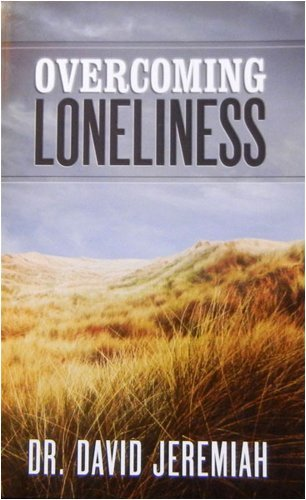 OVERCOMING LONELINESS (0840733569) by David Jeremiah