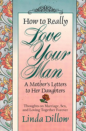 How to Really Love Your Man (0840734115) by Linda Dillow