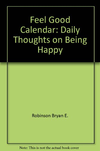 9780840734877: Feel Good Calendar: Daily Thoughts on Being Happy