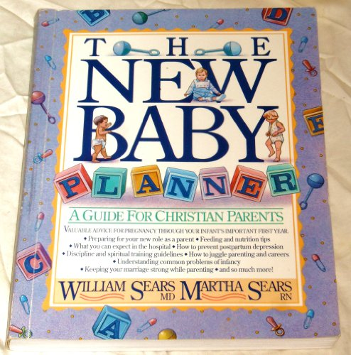 The New Baby Planner: A Guide for Christian Parents: Sears, William, Sears, Martha