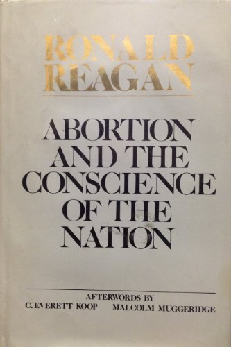 Abortion and the Conscience of the Nation: Ronald Reagan; C.