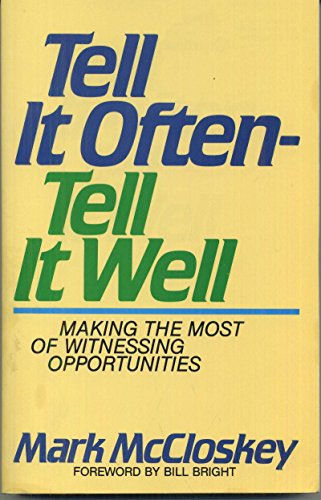 Tell It Often-Tell It Well: Making the Most of Witnessing Opportunities: McCloskey, Mark