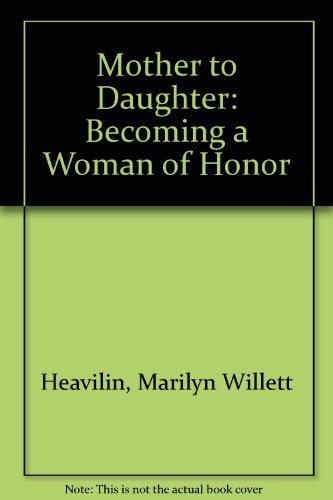 9780840742926: Mother to Daughter: Becoming a Woman of Honor