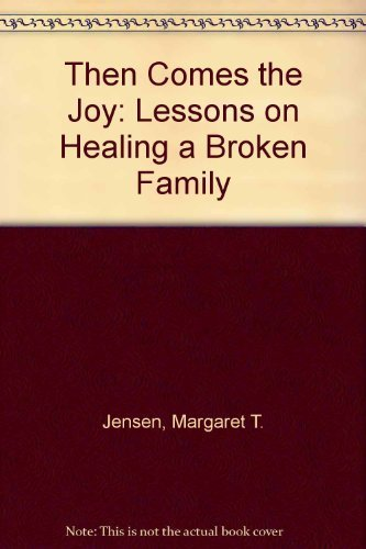 9780840742957: Then Comes the Joy: Lessons on Healing a Broken Family