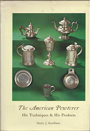The American Pewterer: His Techniques and His Products