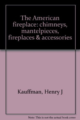 American fireplace: chimneys, mantelpieces, fireplaces & accessories: Kauffman, Henry J