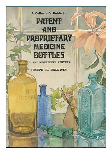 Collector's Guide to Patent and Proprietary Medicine Bottles of the Nineteenth Century.: ...