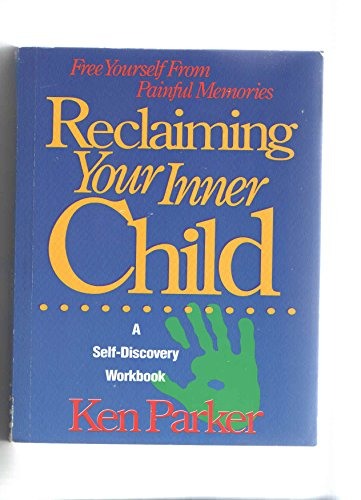 Reclaiming Your Inner Child/a Self-Discovery Workbook: Ken Parker