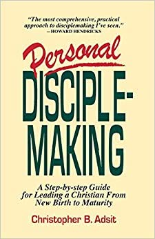 9780840743817: Personal Disciplemaking: A Step-By-Step Guide for Leading a Christian from New Birth to Maturity