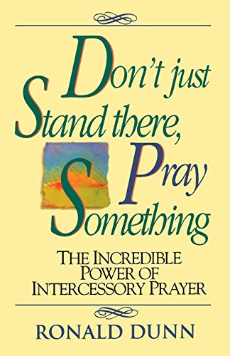 9780840743930: Don't Just Stand There Pray Something: The Incredible Power of Intercessory Prayer