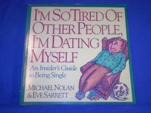9780840748485: I'm So Tired of Other People, I'm Dating Myself: An Insider's Guide to Being Single