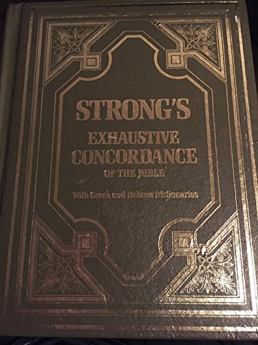 Strong's Exhaustive Concordance of the Bible with Greek and Hebrew Dictionaries: James Strong
