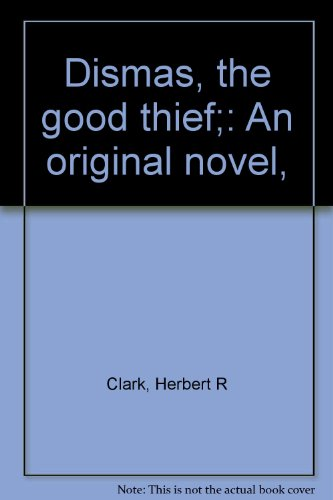 9780840750303: Dismas, the good thief;: An original novel,
