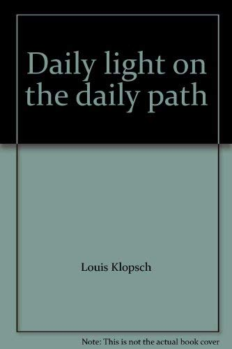 Daily light on the daily path: Louis Klopsch