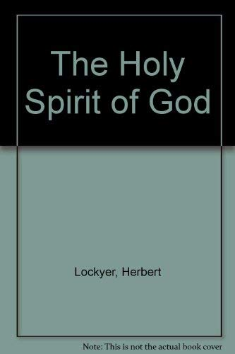 The Holy Spirit of God (9780840752345) by Herbert Lockyer