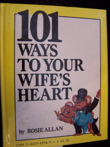 101 Ways to Your Husbands Heart/Wifes Heart: Allan, Nick, Allan, Rosie