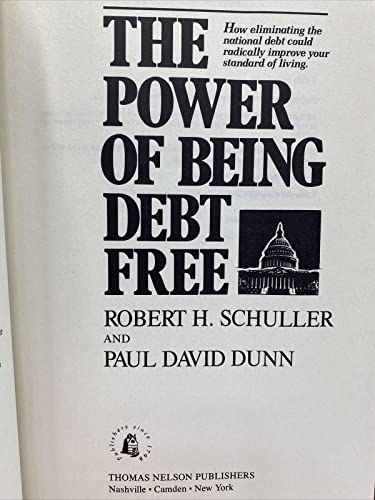 The Power of Being Debt Free: How: Schuller, Robert Harold;