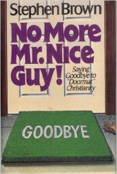 No More Mr. Nice Guy!: Stephen W. Brown