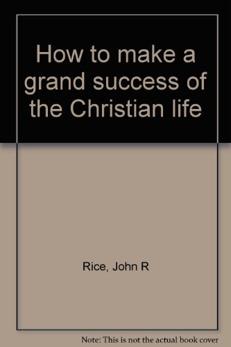 How to make a grand success of: Rice, John R