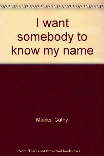 9780840756428: I want somebody to know my name