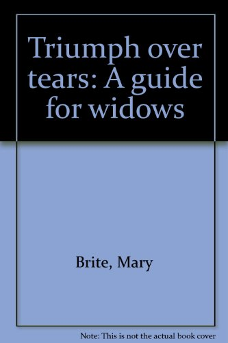 Triumph over tears: A guide for widows: Brite, Mary