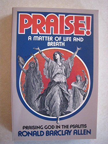 Praise: A Matter of Life and Breath (9780840757333) by Ronald Barclay Allen