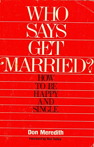 Who says get married?: How to be happy and single (9780840757418) by Meredith, Don