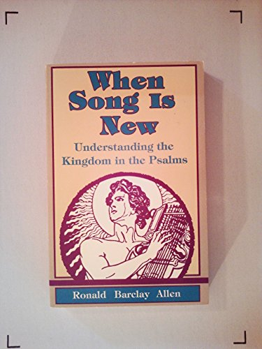 When Song Is New: Understanding the Kingdom in the Psalms (0840758251) by Ronald Barclay Allen