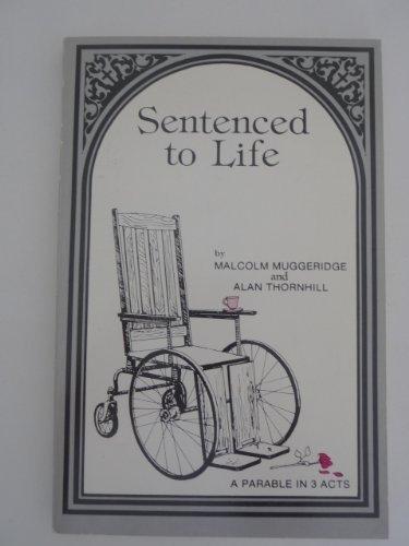 Sentenced to Life: A Parable in Three: Malcolm Muggeridge