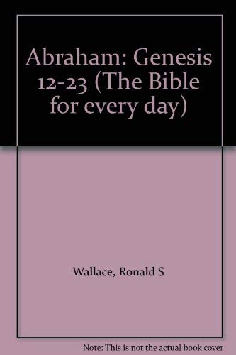 9780840758521: Abraham: Genesis 12-23 (Bible for Every Day)